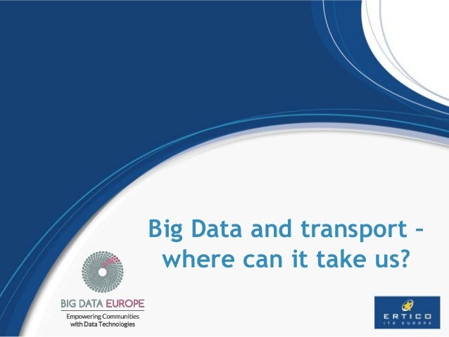 Big Data and transport – where can it take us?