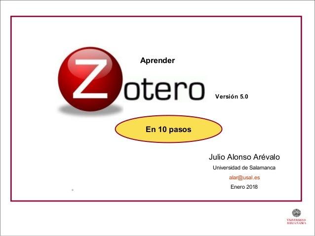 Julio Alonso Arévalo Universidad de Salamanca alar@usal.es Enero 2018 Versión 5.0 En 10 pasos Aprender