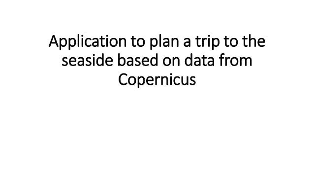 Application to plan a trip to the seaside based on data from Copernicus