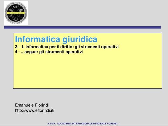 - A.I.S.F.- ACCADEMIA INTERNAZIONALE DI SCIENZE FORENSI - Informatica giuridica 3 – L'informatica per il diritto: gli stru...