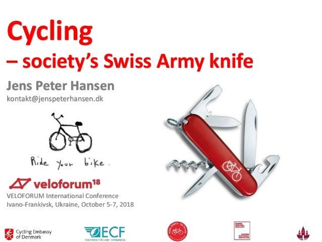 Cycling – society's Swiss Army knife Jens Peter Hansen kontakt@jenspeterhansen.dk VELOFORUM International Conference Ivano...