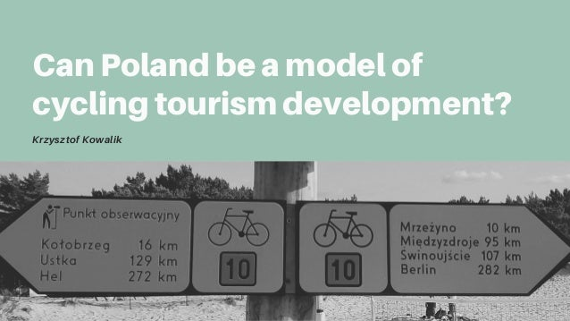Can Poland be a model of cycling tourism development? Krzysztof Kowalik