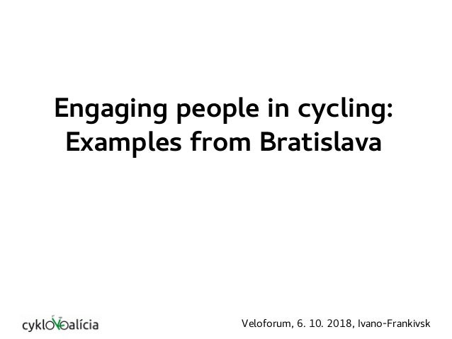 Engaging people in cycling: Examples from Bratislava Veloforum, 6. 10. 2018, Ivano-Frankivsk