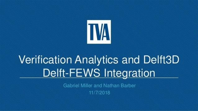 Verification Analytics and Delft3D Delft-FEWS Integration Gabriel Miller and Nathan Barber 11/7/2018
