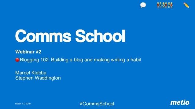 Comms School Webinar #2 🔴 Blogging 102: Building a blog and making writing a habit  Marcel Klebba Stephen Waddington Mar...