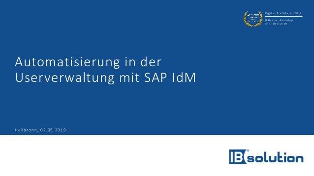 Digital Trailblazer 2017 B.Braun, Aesculap and IBsolution Automatisierung in der Userverwaltung mit SAP IdM Heilbronn, 02....