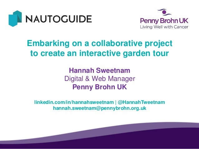 Embarking on a collaborative project to create an interactive garden tour Hannah Sweetnam Digital & Web Manager Penny Broh...