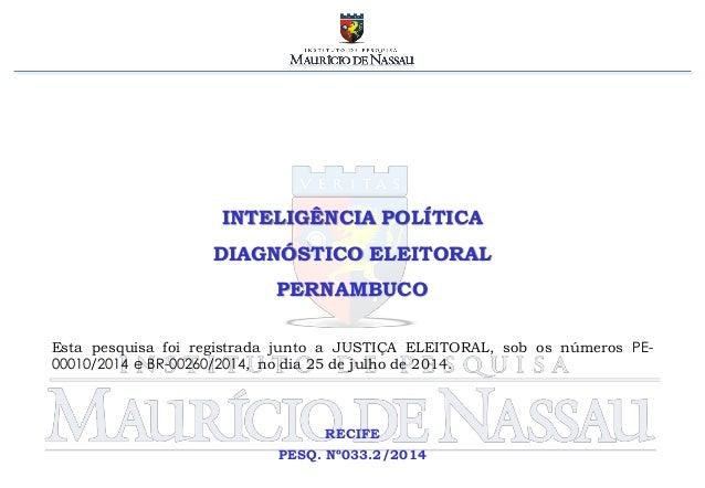 INTELIGÊNCIA POLÍTICA DIAGNÓSTICO ELEITORAL PERNAMBUCO RECIFE PESQ. Nº033.2/2014 Esta pesquisa foi registrada junto a JUST...