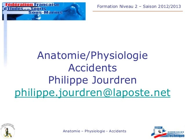 Formation Niveau 2 Ŕ Saison 2012/2013Anatomie Ŕ Physiologie - AccidentsAnatomie/PhysiologieAccidentsPhilippe Jourdrenphili...