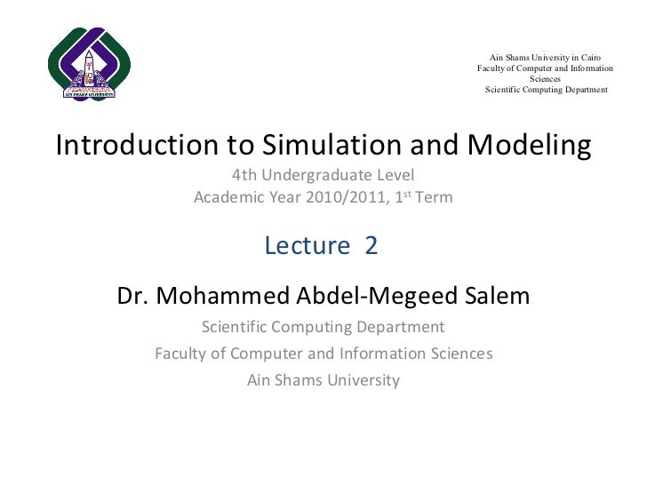 Introduction to Simulation and Modeling 4th Undergraduate Level Academic Year 2010/2011, 1 st  Term Dr. Mohammed Abdel-Meg...