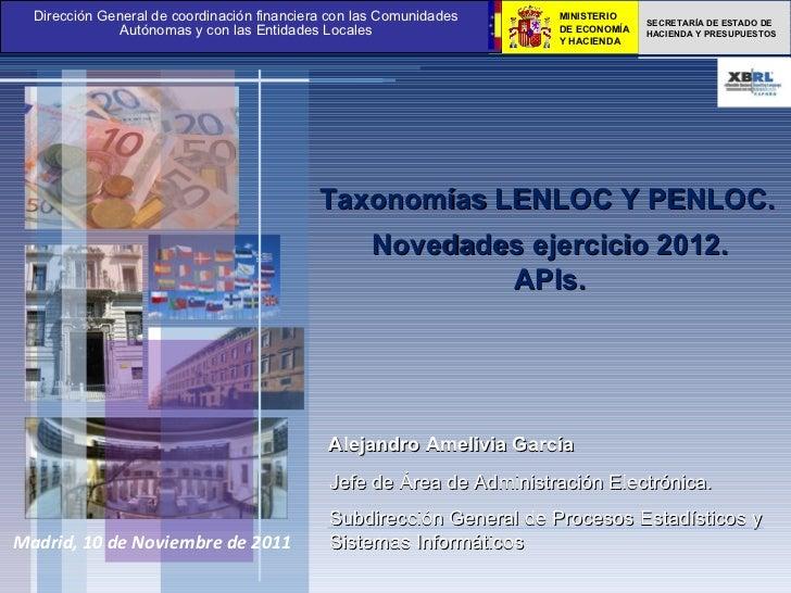 Madrid, 10 de Noviembre de 2011 Taxonomías LENLOC Y PENLOC.  Alejandro Amelivia García Jefe de Área de Administración Elec...