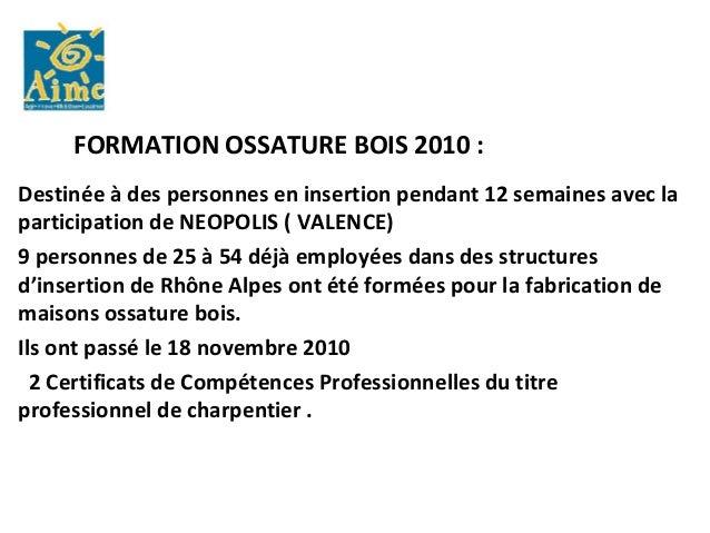 FORMATION OSSATURE BOIS 2010 :Destinée à des personnes en insertion pendant 12 semaines avec laparticipation de NEOPOLIS (...