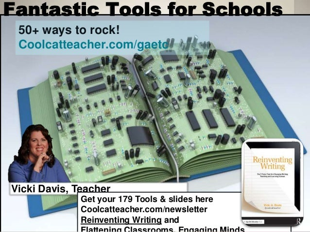 Fantastic Tools for Schools 50+ ways to rock! Coolcatteacher.com/gaetc Vicki Davis, Teacher Get your 179 Tools & slides he...