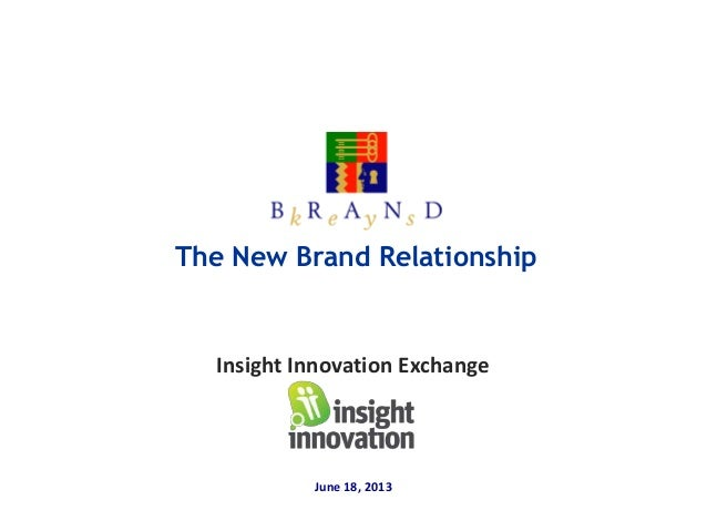 Insight Innovation ExchangeJune 18, 2013The New Brand Relationship
