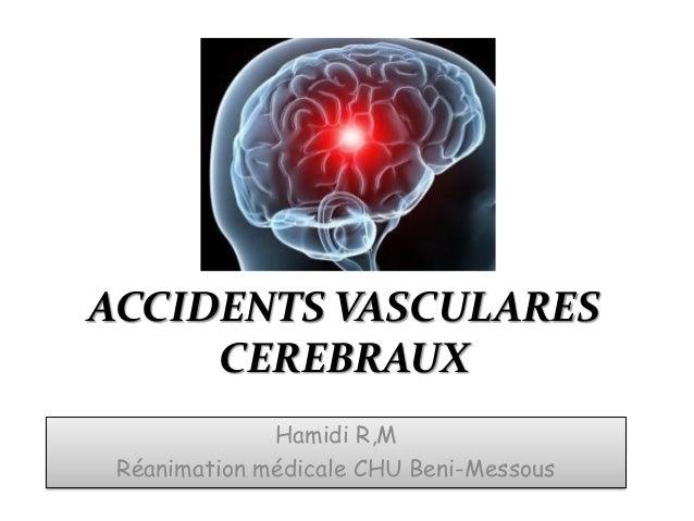 ACCIDENTS VASCULARES CEREBRAUX Hamidi R,M Réanimation médicale CHU Beni-Messous