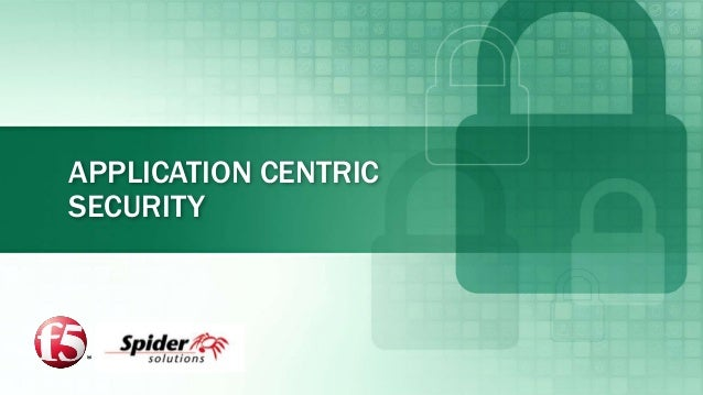 APPLICATION CENTRIC SECURITY