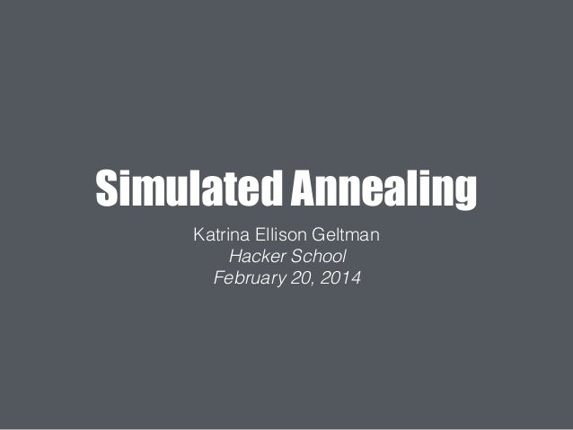 Simulated Annealing Katrina Ellison Geltman Hacker School February 20, 2014