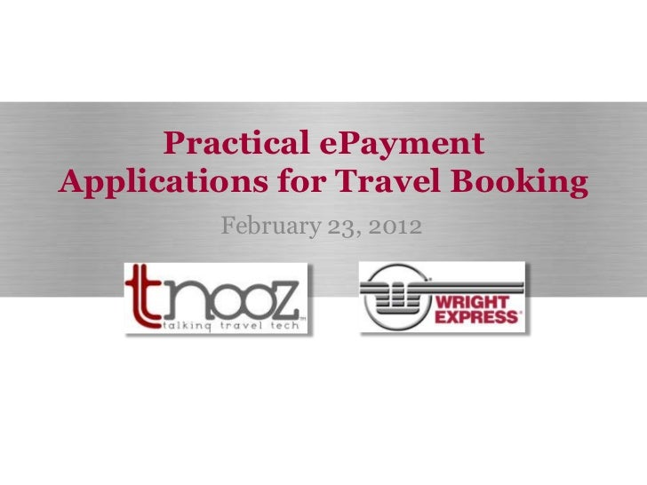Practical ePaymentApplications for Travel Booking         February 23, 2012