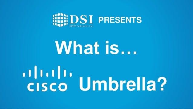 DSI Presents: What is Cisco Umbrella?