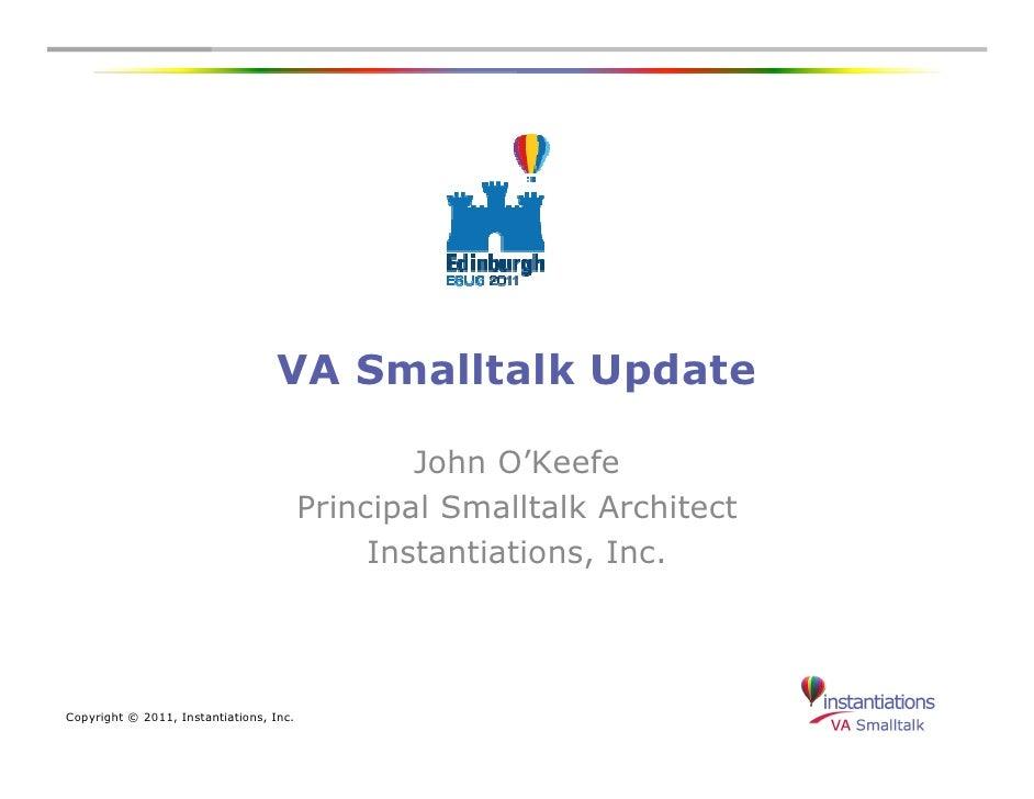 VA Smalltalk Update                                                 John O'Keefe                                         P...