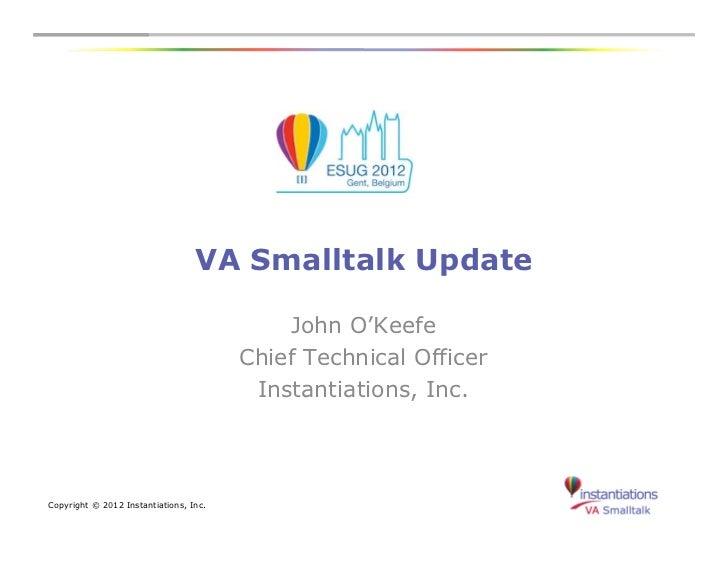 VA Smalltalk Update                                            John O'Keefe                                        Chief T...