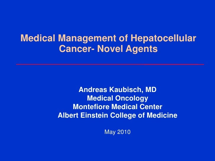 Medical Management of Hepatocellular         Cancer- Novel Agents                 Andreas Kaubisch, MD                 Med...