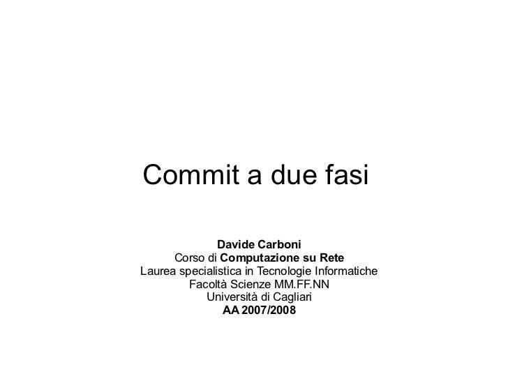 Commit a due fasi               Davide Carboni      Corso di Computazione su ReteLaurea specialistica in Tecnologie Inform...