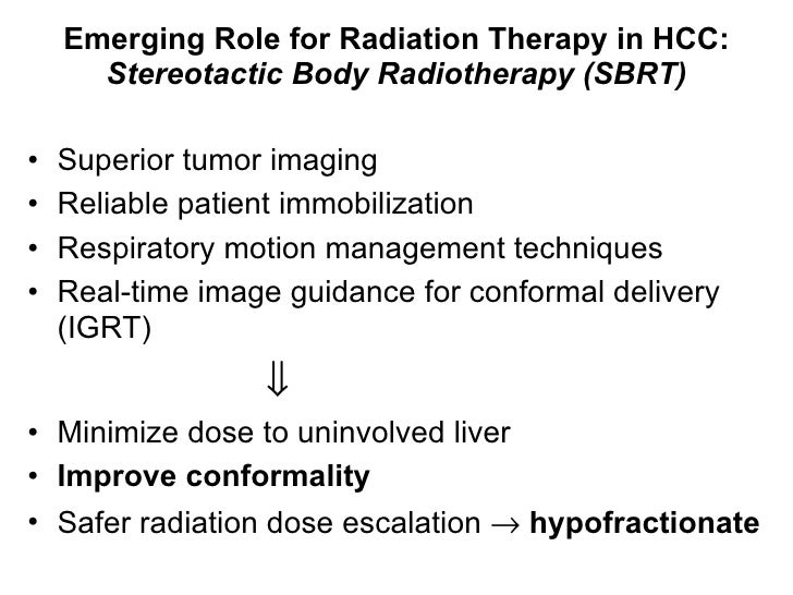 Emerging Role for Radiation Therapy in HCC: Stereotactic Body Radiotherapy (SBRT) <ul><li>Superior tumor imaging </li></ul...