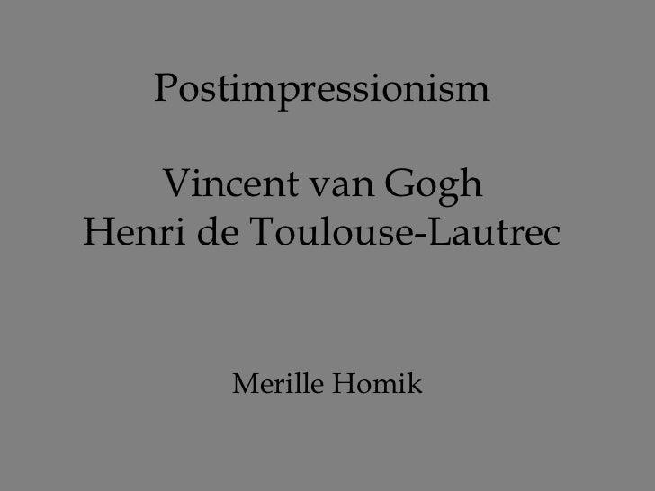 Postimpressionism   Vincent van GoghHenri de Toulouse-Lautrec       Merille Homik