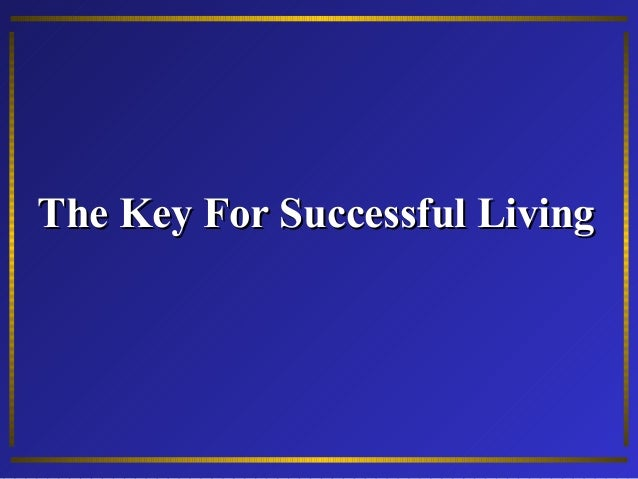 The Key For Successful LivingThe Key For Successful Living