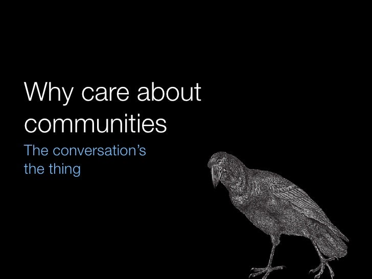Why care about communities The conversation's the thing