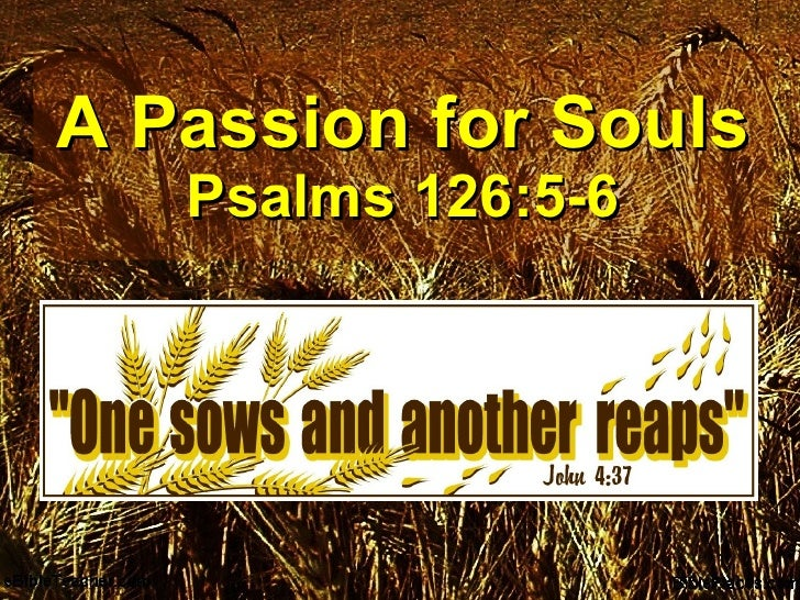 A Passion for Souls Psalms 126:5-6