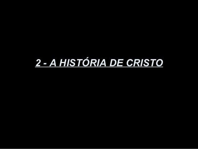 2 - A HISTÓRIA DE CRISTO