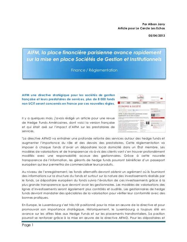 Page 1 Par Alban Jarry Article pour Le Cercle Les Echos 05/04/2013 AIFM une directive stratégique pour les sociétés de ges...