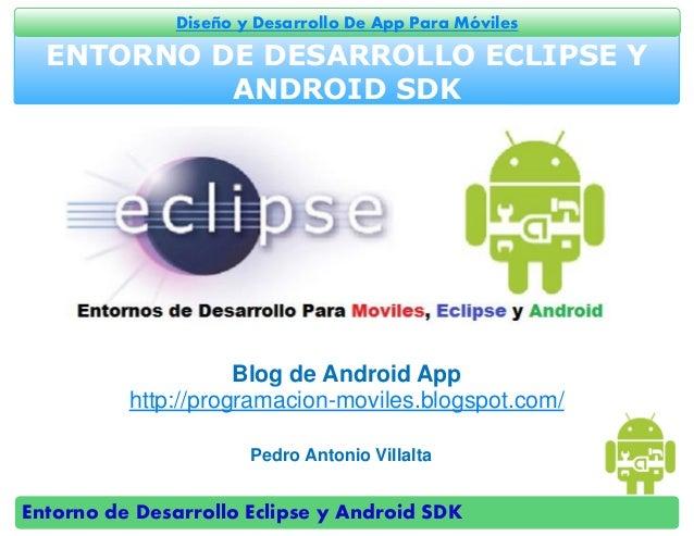 Entorno de Desarrollo Eclipse y Android SDK Diseño y Desarrollo De App Para Móviles ENTORNO DE DESARROLLO ECLIPSE Y ANDROI...