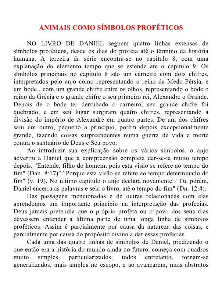 ANIMAIS COMO SÍMBOLOS PROFÉTICOS     NO LIVRO DE DANIEL seguem quatro linhas extensas desímbolos proféticos, desde os dias...