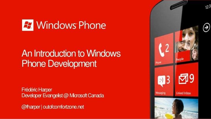 An Introduction to WindowsPhone DevelopmentFrédéric HarperDeveloper Evangelist @ Microsoft Canada@fharper | outofcomfortzo...
