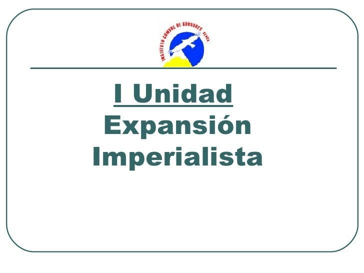 I Unidad ExpansiónImperialista