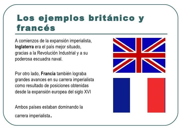 Los ejemplos británico y francésA comienzos de la expansión imperialista,Inglaterra era el país mejor situado,gracias a la...