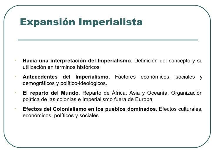 Expansión Imperialista•   Hacia una interpretación del Imperialismo. Definición del concepto y su    utilización en términ...