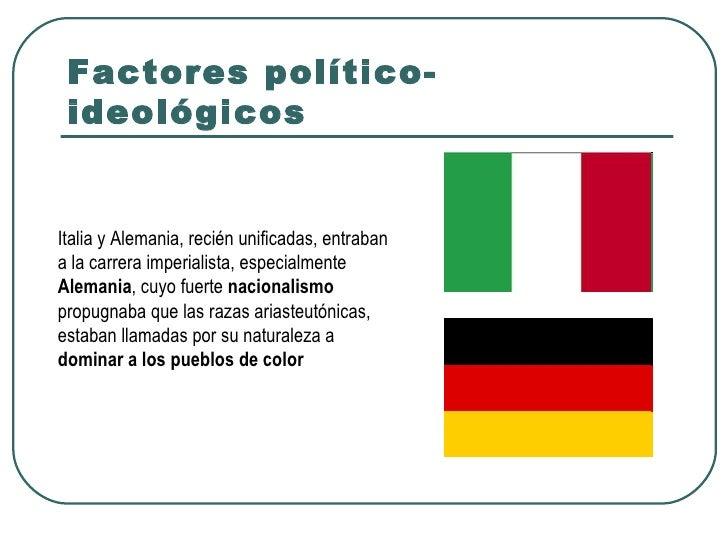 Factores político- ideológicosItalia y Alemania, recién unificadas, entrabana la carrera imperialista, especialmenteAleman...