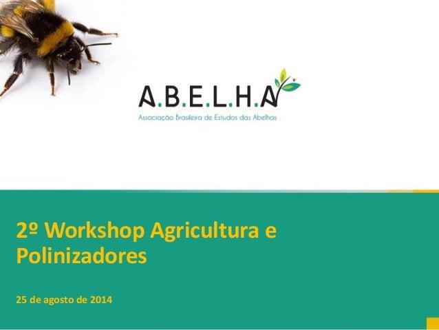 2º Workshop Agricultura e Polinizadores 25 de agosto de 2014