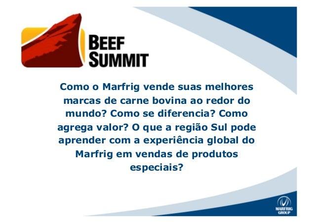 Como o Marfrig vende suas melhoresmarcas de carne bovina ao redor domundo? Como se diferencia? Comoagrega valor? O que a r...