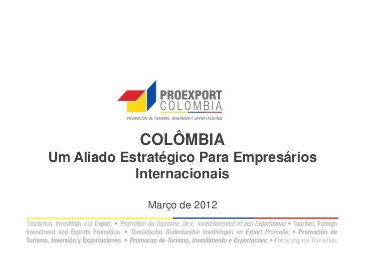 COLÔMBIAUm Aliado Estratégico Para Empresários            Internacionais              Março de 2012