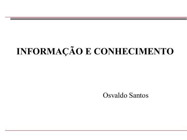 Osvaldo Santos, 2009 INFORMAÇÃO E CONHECIMENTO Osvaldo Santos