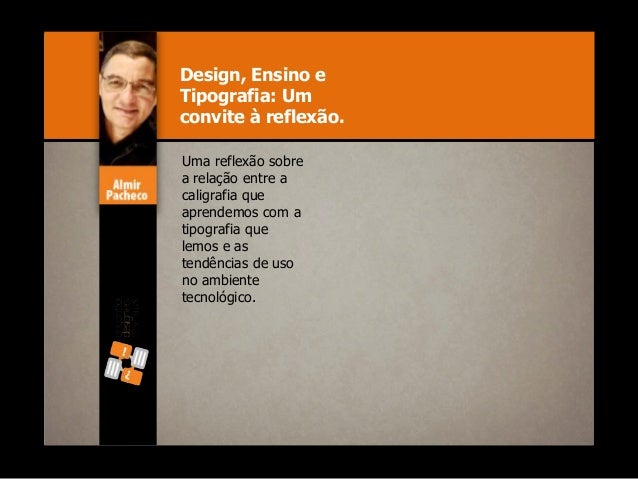 Design, Ensino e Tipografia: Um convite à reflexão. Uma reflexão sobre a relação entre a caligrafia que aprendemos com a t...