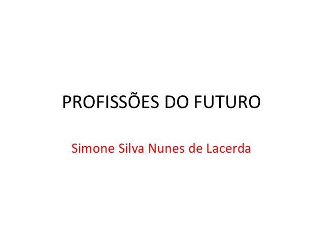 PROFISSÕES DO FUTURO Simone Silva Nunes de Lacerda