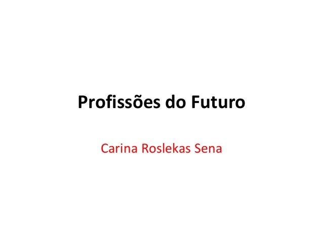 Profissões do Futuro Carina Roslekas Sena
