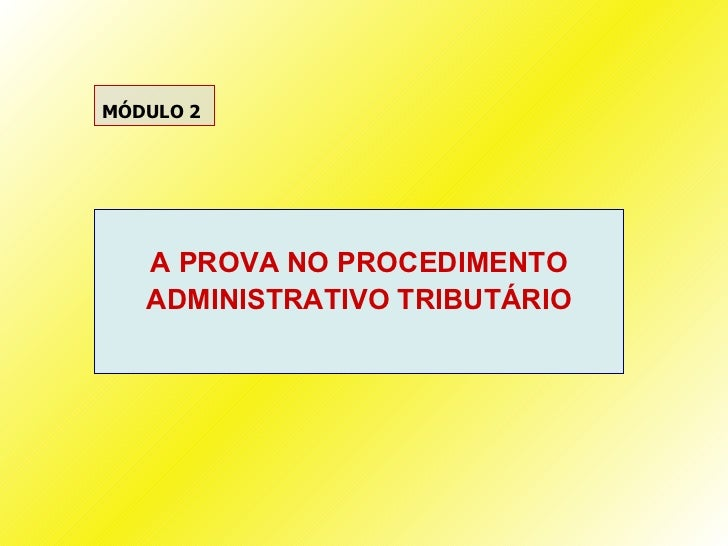 MÓDULO 2   A PROVA NO PROCEDIMENTO   ADMINISTRATIVO TRIBUTÁRIO