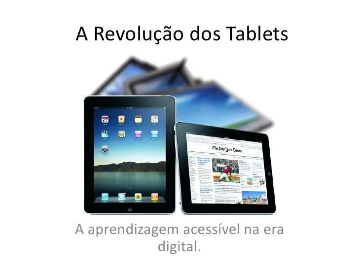A Revolução dos TabletsA aprendizagem acessível na era            digital.